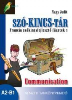 Szó-kincs-tár Francia szókincsfejlesztő füzetek 1 Communication