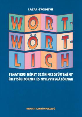 Wortwörtlich. Tematikus német szókincsgyűjtemény érettségizőknek és nyelvvizsgázóknak
