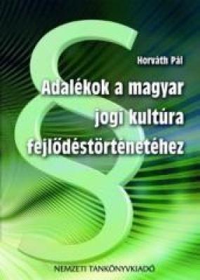Adalékok a magyar jogi kultúra fejlődéstörténetéhez