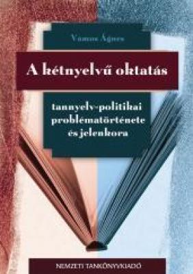 A kétnyelvű oktatás tannyelv-politikai problématörténete és jelenkora