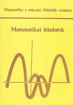 Matematika feladatok matematika a műszaki főiskolák számára