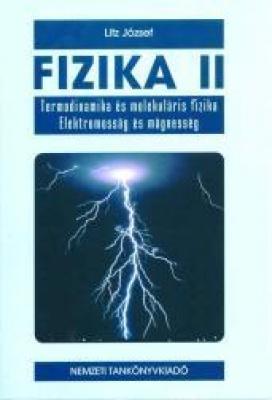 Fizika II. Termodinamika és molekuláris fizika Elektromosság és mágnesség