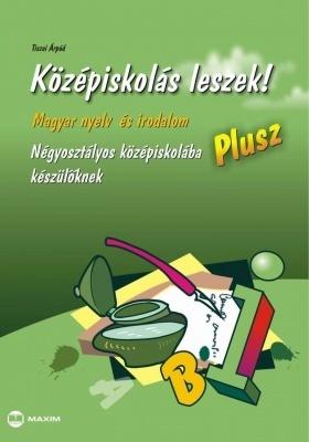 Középiskolás leszek! Magyar nyelv és irodalom - Plusz - Négyosztályos középiskolába készülőknek
