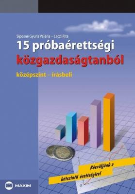 15 próbaérettségi közgazdaságtanból (középszint - írásbeli