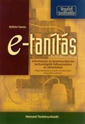 E-tanítás. Információs és kommunikációs technológiák felhasználása az oktatásban