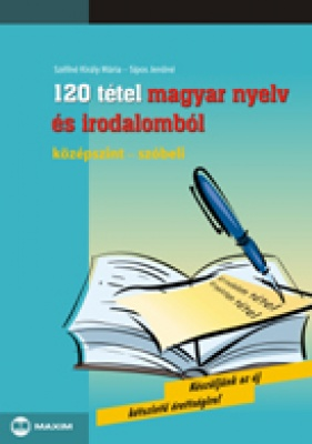 120 tétel magyar nyelv és irodalomból (középszint - szóbeli)