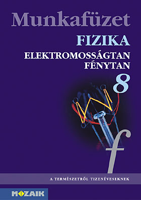 Fizika 8. Elektromosságtan optika mf.