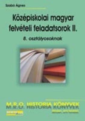 KÖZÉPISKOLAI MAGYAR FELVÉTELI FELADATSOROK II 8. OSZTÁLYOSOKNAK