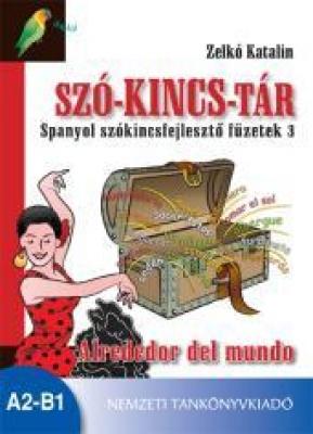 Szó-kincs-tár Spanyol szókincsfejlesztő füzetek 3 Alrededor del mundo