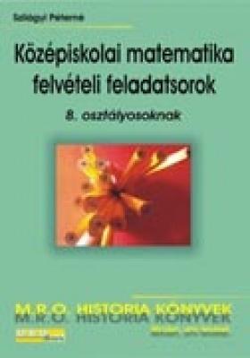KÖZÉPISKOLAI MATEMATIKA FELVÉTELI FELADATSOROK 8. OSZTÁLYOSOKNAK