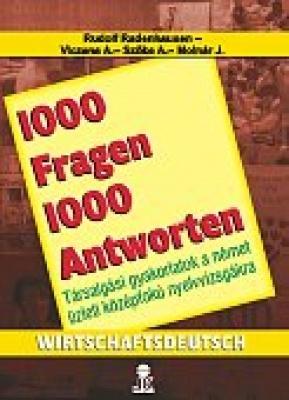 1000 Fragen 1000 Atworten - Wirtschaftsdeutsch Üzleti német nyelvkönyv