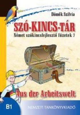 SZÓ-KINCSTÁR. Német szókincsfejlesztő füzetek 7. Aus der Arbeitswelt