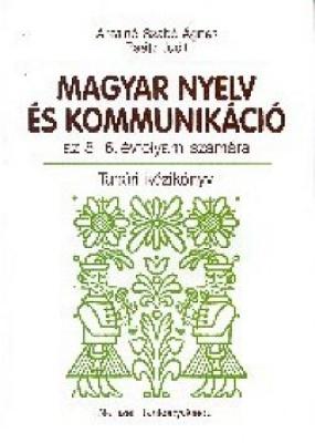 Magyar nyelv és kommunikáció 5-6.évf. tanári kézikönyv