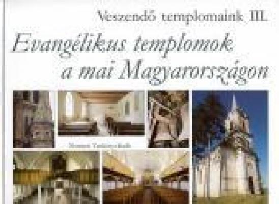 Veszendő templomaink III. Evangélikus templomok a mai Magyarországon