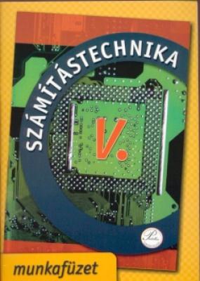 Számítástechnika V. - munkafüzet 9. Osztálynak