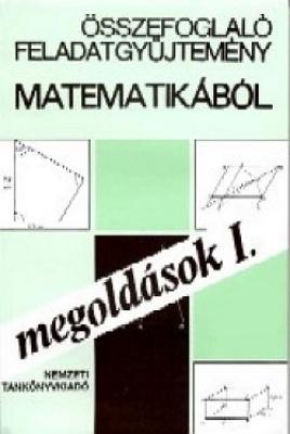 Összefoglaló feladatgyűjtemény matematika- Megoldások I.