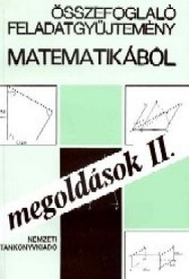 Összefoglaló feladatgyűjtemény matematika-Megoldások II.