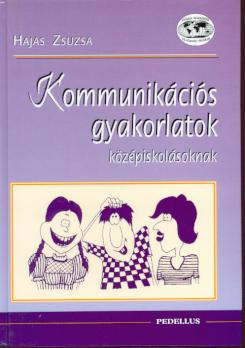 KOMMUNIKÁCIÓS GYAKORLATOK KÖZÉPISKOLÁSOKNAK