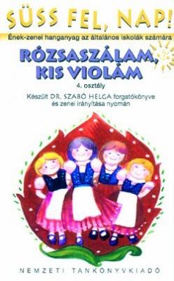 Süss fel, nap! Rózsaszálam, kis violám 4.o.hanganyag