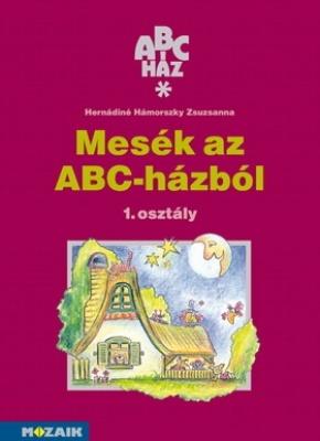 ABC-ház - Mesék az ABC-házból. Olvasókönyv 1. osztály (II. félév)