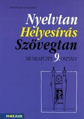 Nyelvtan - Helyesírás - Szövegtan munkafüzet 9. osztály