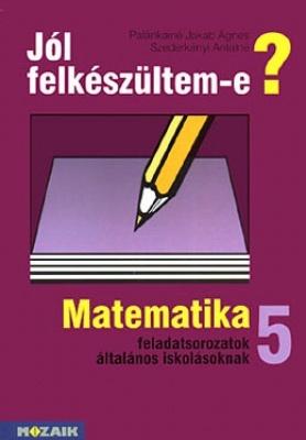 Jól felkészültem-e? Matematikai feladatsorozatok 5. osztály