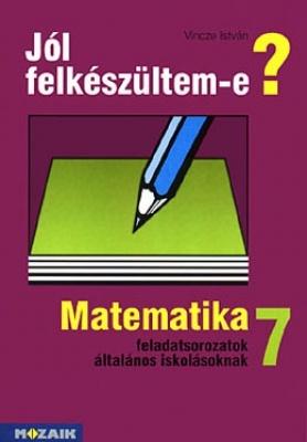 Jól felkészültem-e? Matematikai feladatsorozatok 7. osztály