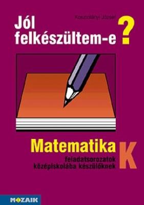 Jól felkészültem-e? Matematikai feladatok középiskolába készül?knek