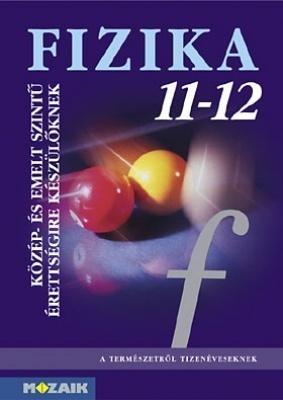 FIZIKA 11-12. tankönyv Közép- és emelt szintű érettségire készülőknek