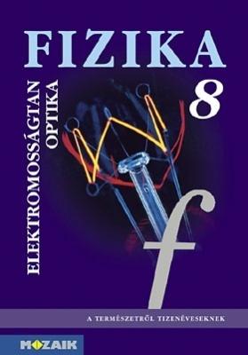 FIZIKA 8. Elektromosságtan, optika tankönyv