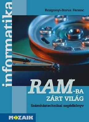 RAM-ba zárt világ - Számítástechnikai segédkönyv