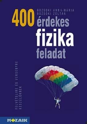 400 érdekes fizikai feladat középiskolásoknak