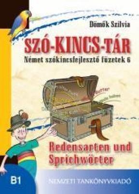 SZÓ-KINCSTÁR. Német szókincsfejlesztő füzetek 6. Redenstarten und Sprichwörter