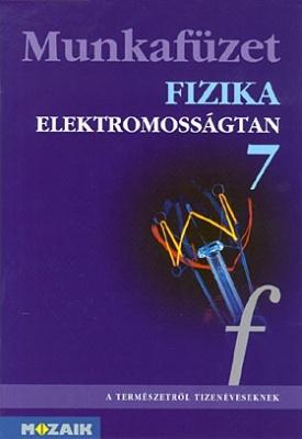 FIZIKA 7. Elektromosságtan munkafüzet 7.
