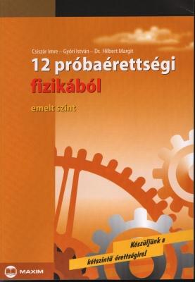 12 PRÓBAÉRETTSÉGI FIZIKÁBÓL EMELT SZINT