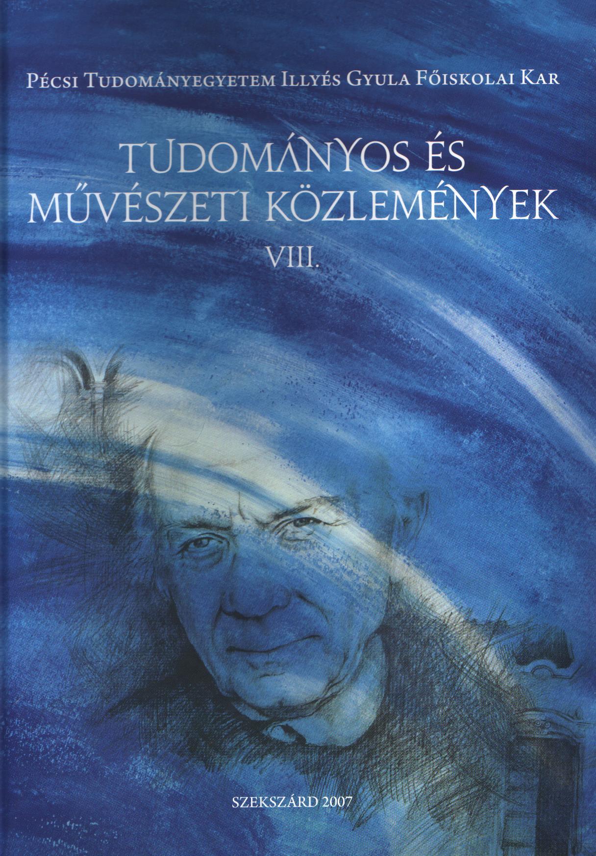 Pécsi Tudományegyetem Illyés Gyula Főiskolai Kar Tudományos és Művészeti Közlemények VIII: