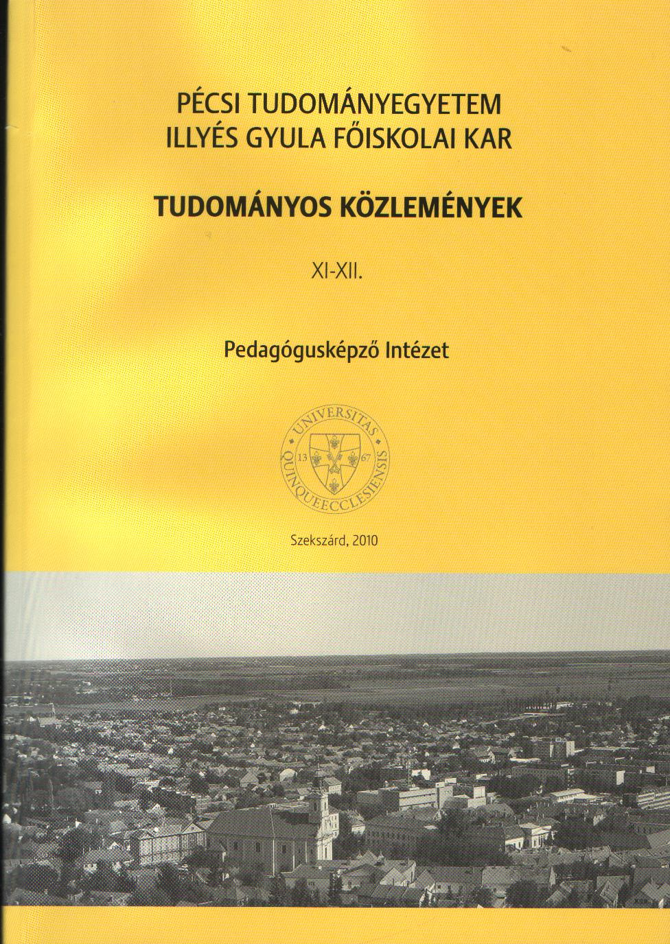 Pécsi Tudományegyetem Illyés Gyula Főiskolai Kar Tudományos Közlemények XI-XII. Pedagógusképző Intézet