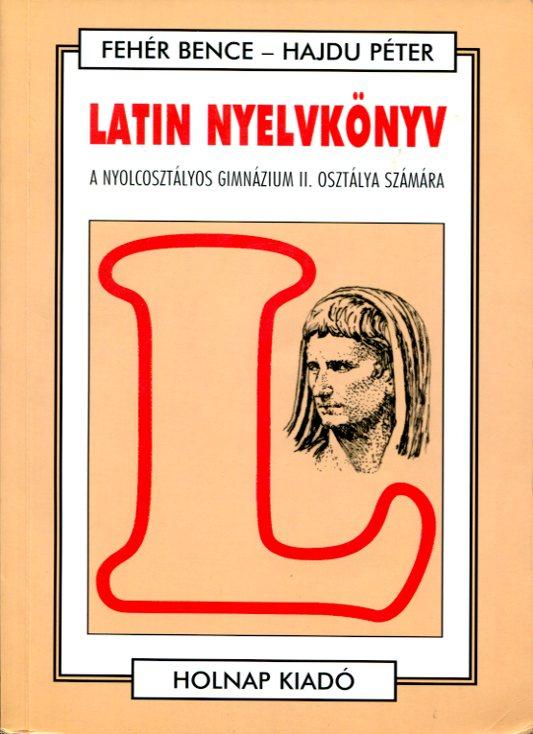 Latin nyelvkönyv A nyolcosztályos gimnázium II. osztálya számára