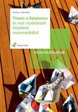 Titanic a Balatonon és más modellezési feladatok matematikából középiskolásoknak
