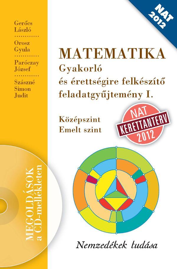 MATEMATIKA Gyakorló és érettségire felkészítő feladatgyűjtemény I.