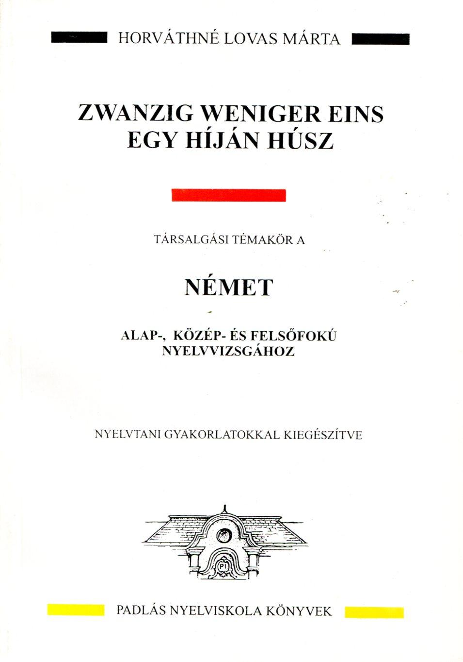 Zwanzig weniger eins - Egy híján húsz társalgási témakör a német alap-, közép-, és felsőfokú nyelv