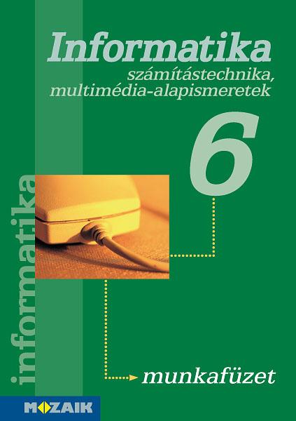 Informatika 6. mf. Munkafüzet - Számítástechnika, multimédia-alapismeretek