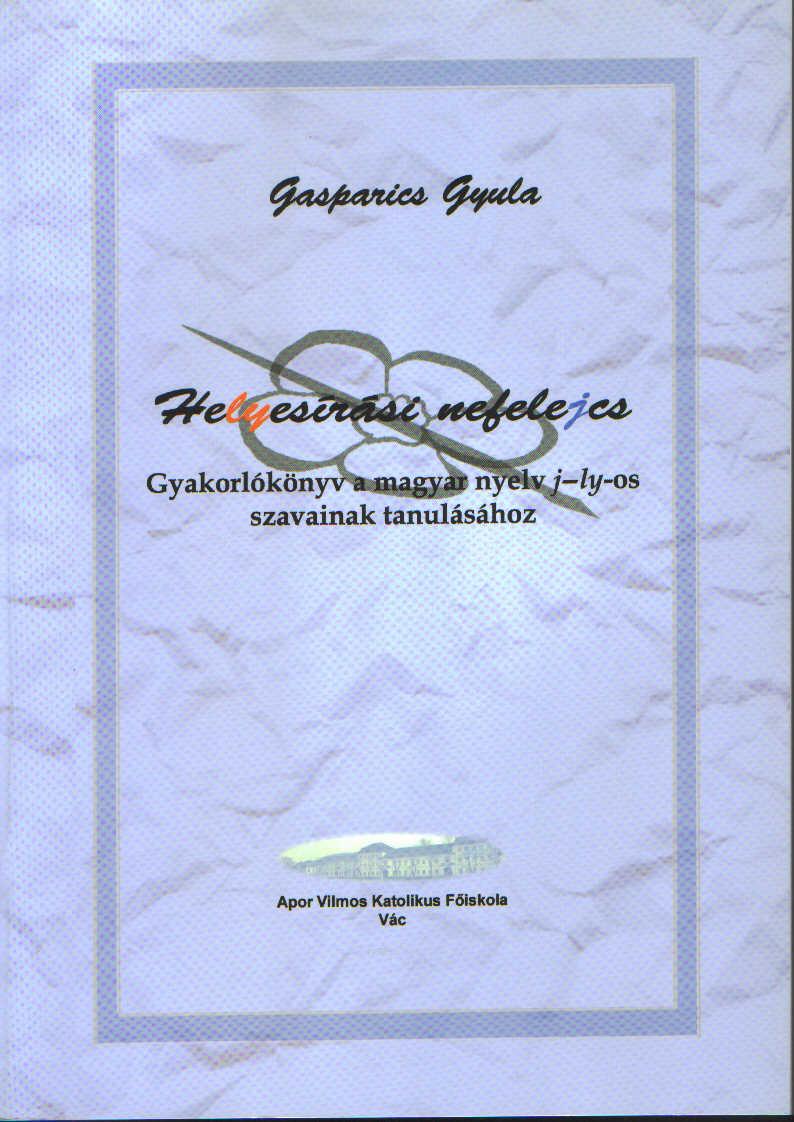 Helyesírási nefelejcs Gyakorlókönyv a magyar nyelv j-ly szavainak tanulásához