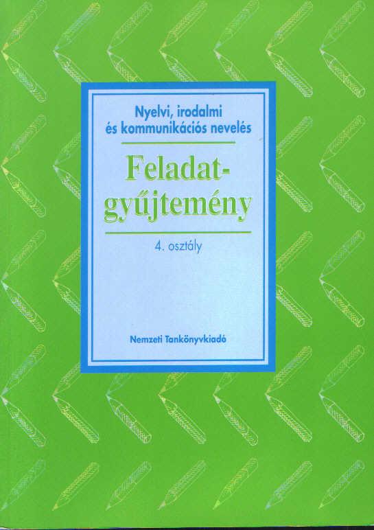 Nyelvi, irodalmi és kommunikációs nevelés. Feladatgyűjtemény 4. osztály