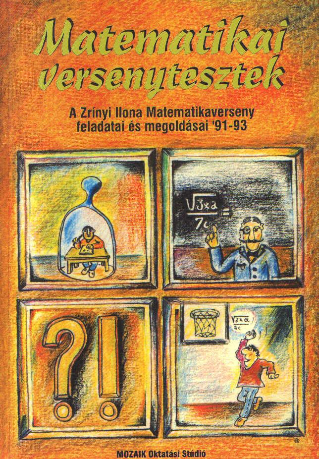 Matematikai versenytesztek '91-93 A Zrínyi Ilona Matematikaverseny feladatai és megoldásai