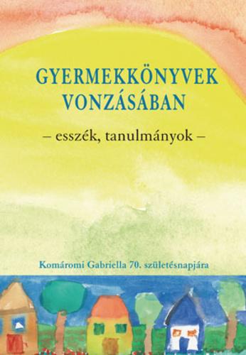 Gyermekkönyvek vonzásában Komáromi Gabriella 70. születésnapjára