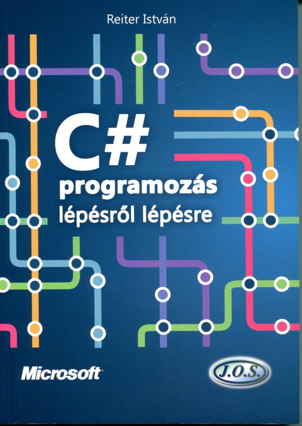 C# programozás lépésről lépésre (Programozási ismeretek):